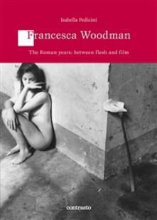 Francesca Woodman. The roman years: between flesh and film