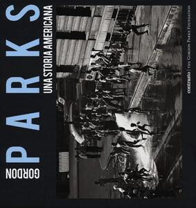Gordon Parks. Una storia americana. Catalogo della mostra (Milano, 25 aprile-23 giugno 2013)