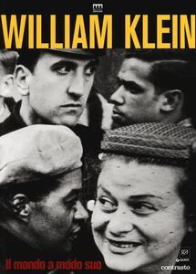 William Klein. Il mondo a modo suo