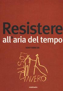 Resistere all'aria del tempo. Vent'anni de Lo Straniero. Vol. 201: Resistere all'aria del tempo.