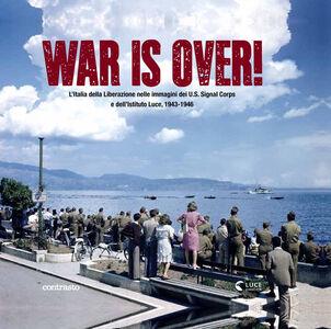 Libro War is over! L'Italia della Liberazione nelle immagini dell'U.S. Signal Corps e dell'Istituto Luce, 1943-1946