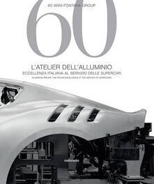 60 anni Fontana Group. L'atelier dell'alluminio. Ediz. italiana e inglese - Isabella Pedicini - copertina