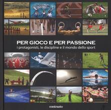 Per gioco e per passione. I protagonisti, le discipline e il mondo dello sport - copertina