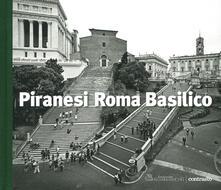 Piranesi Roma Basilico. Ediz. illustrata - Gabriele Basilico,G. Battista Piranesi - copertina