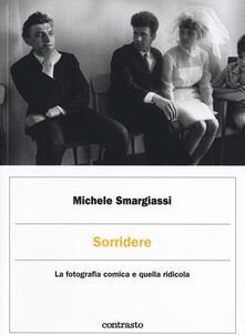 Milanospringparade.it Sorridere. La fotografia comica e quella ridicola. Ediz. illustrata Image