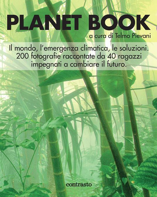Planet book. Il mondo, l'emergenza climatica, le soluzioni. 200 fotografie raccontate da 40 ragazzi impegnati a cambiare il futuro. Ediz. illustrata - copertina