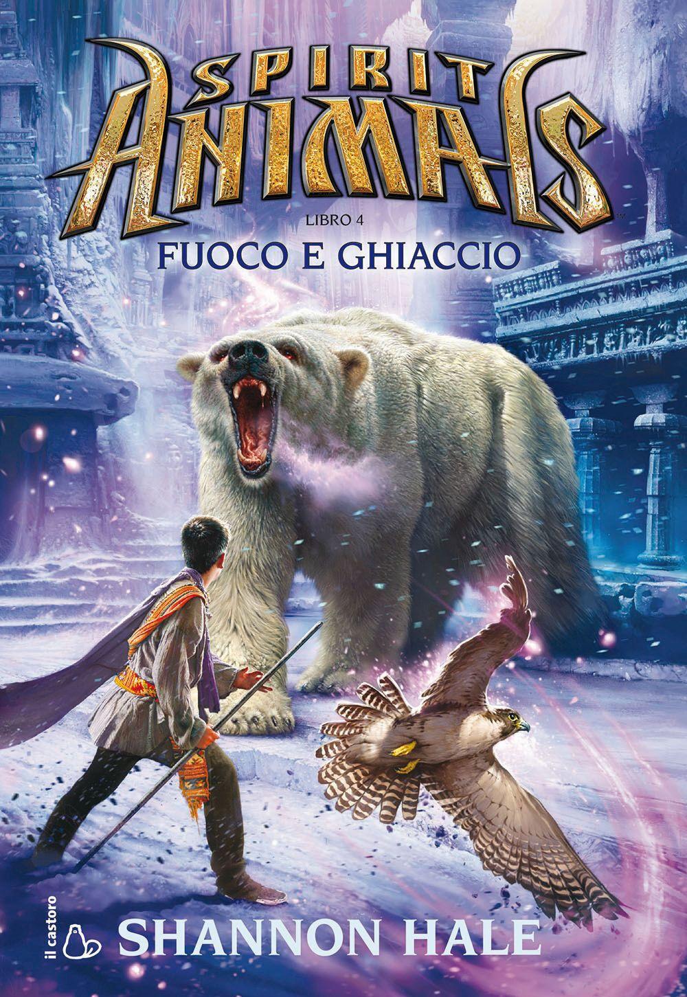 Fuoco e ghiaccio. Spirit animals. Vol. 4