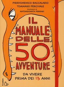 Il manuale delle 50 avventure da vivere prima dei 13 anni - Pierdomenico Baccalario,Tommaso Percivale - copertina