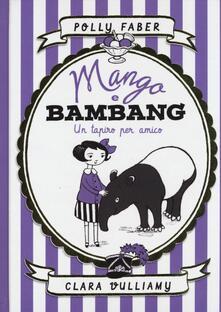 Letterarioprimopiano.it Mango e Bambang. Un tapiro per amico. Ediz. illustrata Image
