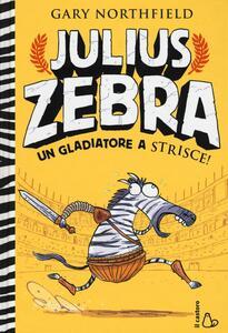 Julius Zebra. Un gladiatore a strisce! Con adesivi