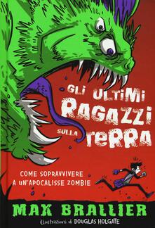 Come sopravvivere a unapocalisse zombie. Gli ultimi ragazzi sulla Terra. Vol. 1.pdf