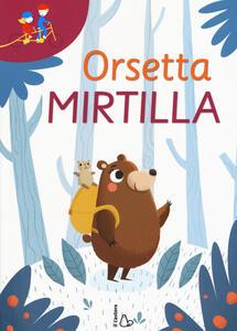 Orsetta Mirtilla: Gli occhiali della fantasia-In tanti è meglio. Ediz. a colori