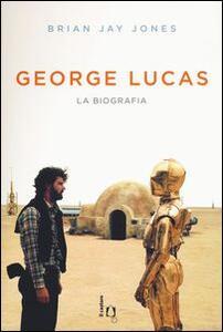 George Lucas. La biografia