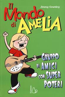 Il mondo di Amelia. Un gruppo di amici con super poteri.pdf