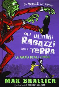 La parata degli zombie. Gli ultimi ragazzi sulla Terra. Vol. 2