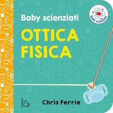 Ottica fisica. Baby scienziati.pdf