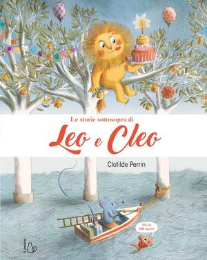 Le storie sottosopra di Leo e Cleo. Ediz. a colori
