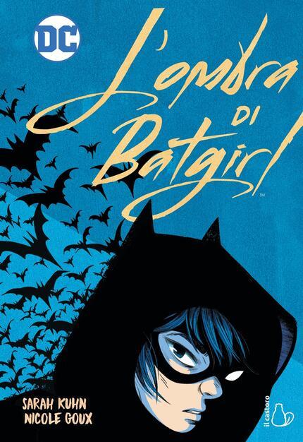 L' ombra di Batgirl - Sarah Kuhn - Libro - Il Castoro - DC Graphic Novels  for Young Adults | IBS