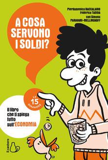 A cosa servono i soldi? Il libro che ti spiega tutto sull'economia - Pierdomenico Baccalario,Federico Taddia,Simona Paravani-Mellinghoff - copertina