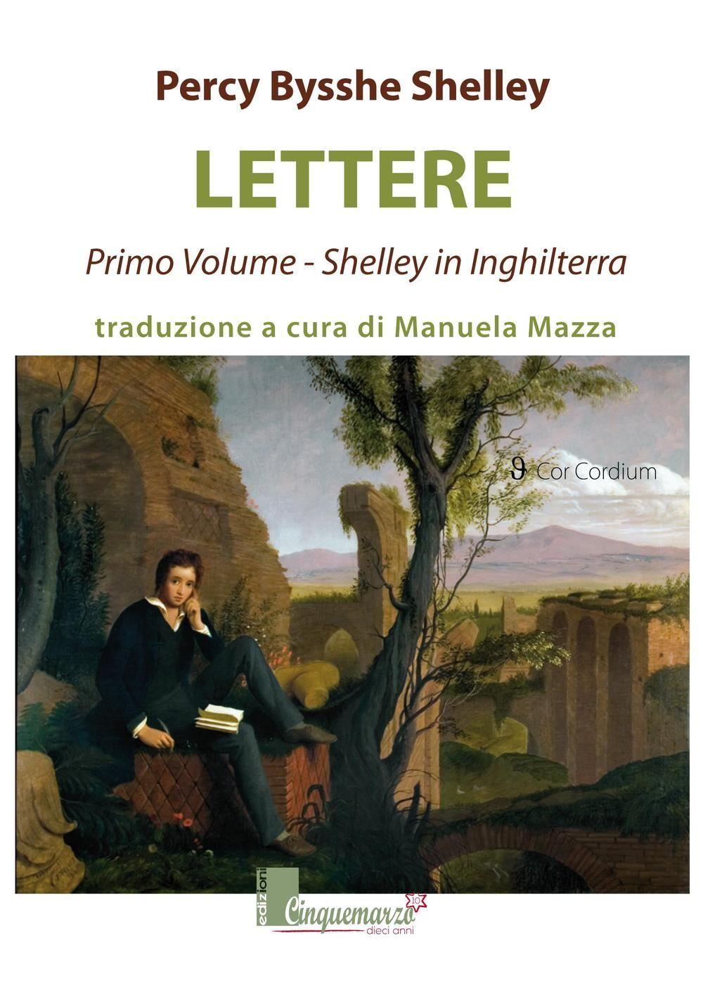 Lettere. Shelley in Inghilterra. Vol. 1