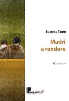 Madri a rendere - Beatrice Tauro - copertina