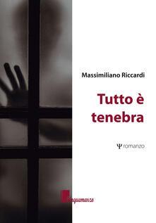Tutto è tenebra - Massimiliano Riccardi - copertina