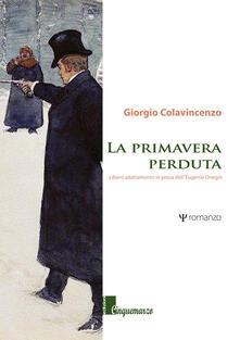 La primavera perduta. Libero adattamento in prosa dell'Eugenio Onegin - Giorgio Colavincenzo - copertina