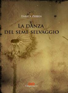 La danza del seme selvaggio - Enrica Zerbin - copertina