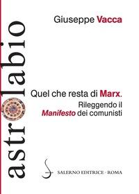 Quel che resta di Marx. Rileggendo il «manifesto» dei comunisti - Vacca Giuseppe - wuz.it