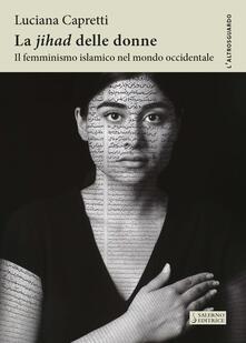 La «Jihad» delle donne. Il femminismo islamico nel mondo occidentale - Luciana Capretti - copertina