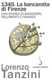 1345. La bancarotta di Firenze. Una storia di banchieri, fallimenti e finanza.pdf