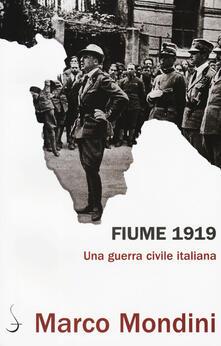 Fiume 1919. Una guerra civile italiana - Marco Mondini - copertina