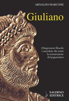 Giuliano. L'imperatore filosofo e sacerdote che tentò la restaurazione del paganesimo - Arnaldo Marcone - copertina