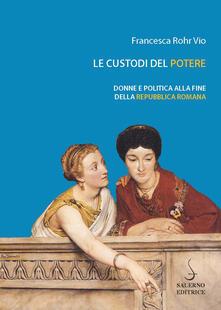 Camfeed.it Le custodi del potere. Donne e politica alla fine della Repubblica romana Image