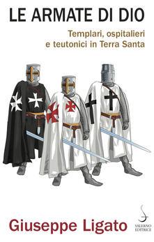 Criticalwinenotav.it Le armate di Dio. Templari, ospitalieri e teutonici in Terra Santa Image