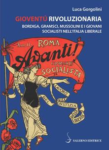 Promoartpalermo.it Gioventù rivoluzionaria. Bordiga, Gramsci, Mussolini e i giovani socialisti nell'Italia liberale Image
