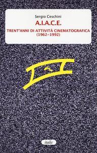 A.I.A.C.E. Trent'anni di attività cinematografica (1962-1992)