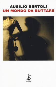 Un mondo da buttare - Ausilio Bertoli - copertina
