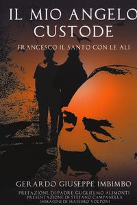 Il Il mio angelo custode. Francesco il santo con le ali - Imbimbo Gerardo Giuseppe - wuz.it
