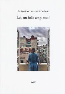 Lei, un folle amplesso! - Antonino Emanuele Valere - copertina