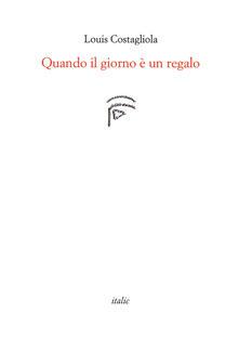 Quando il giorno è un regalo - Louis Costagliola - copertina