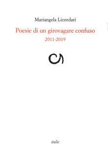 Poesie di un girovagare confuso 2011-2019 - Mariangela Licordari - copertina