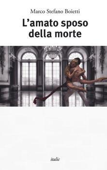 L' amato sposo della morte - Marco Stefano Boietti - copertina