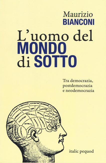 L' uomo del mondo di sotto. Tra democrazia, postdemocrazia e neodemocrazia - Maurizio Bianconi - copertina