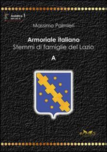 Armoriale italiano. Stemmi di famiglie del Lazio. A - Massimo Palmieri - copertina