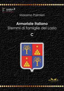 Armoriale italiano. Stemmi di famiglie del Lazio. C - Massimo Palmieri - copertina