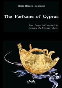 Theperfume of Cyprus. From Pyrgos to François Coty the route of a millenary charm