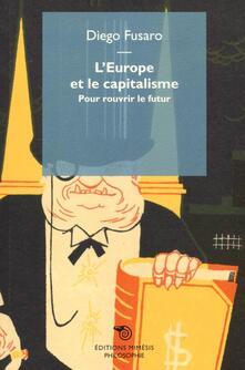 L' Europe et le capitalisme. Pour rouvrir le futur - Diego Fusaro - copertina
