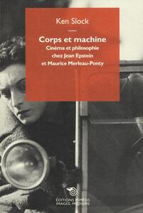 Corps et machine: Cinéma et philosophie chez Jean Epstein et Maurice Merleau-Ponty Book Cover