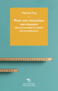 Pour une education sur-mesure. Osez personnaliser la relation avec les adolescents - Fize Michel - wuz.it
